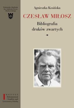 Czesław Miłosz Bibliografia druków zwartych Agnieszka Kosińska książka