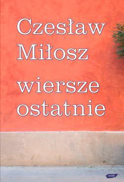 Czesław Miłosz Wiersze ostatnie książka